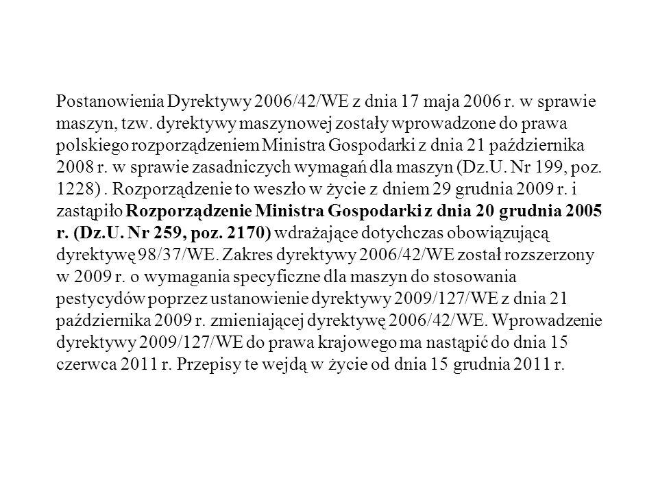 Postanowienia Dyrektywy 2006/42/WE z dnia 17 maja 2006 r. w sprawie maszyn, tzw. dyrektywy maszynowej zostały wprowadzone do prawa polskiego rozporząd