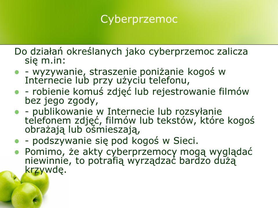 Do działań określanych jako cyberprzemoc zalicza się m.in: - wyzywanie, straszenie poniżanie kogoś w Internecie lub przy użyciu telefonu, - robienie k