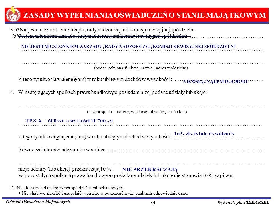 ZASADY WYPEŁNIANIA OŚWIADCZEŃ O STANIE MAJĄTKOWYM Oddział Oświadczeń Majątkowych Wykonał: płk PIEKARSKI. 11 3.a*Nie jestem członkiem zarządu, rady nad