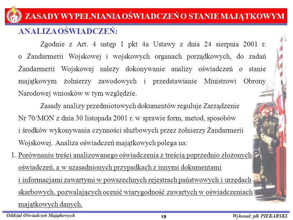 ZASADY WYPEŁNIANIA OŚWIADCZEŃ O STANIE MAJĄTKOWYM Oddział Oświadczeń Majątkowych Wykonał: płk PIEKARSKI. 19 ANALIZA OŚWIADCZEŃ: Zgodnie z Art. 4 ustęp
