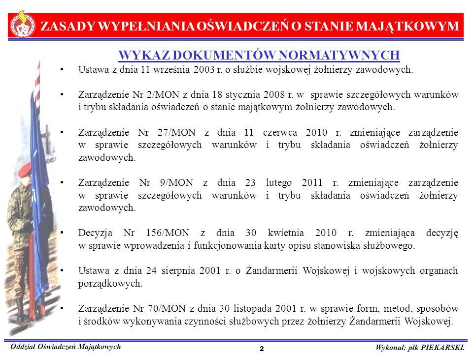 ZASADY WYPEŁNIANIA OŚWIADCZEŃ O STANIE MAJĄTKOWYM Oddział Oświadczeń Majątkowych Wykonał: płk PIEKARSKI. 2 WYKAZ DOKUMENTÓW NORMATYWNYCH Ustawa z dnia