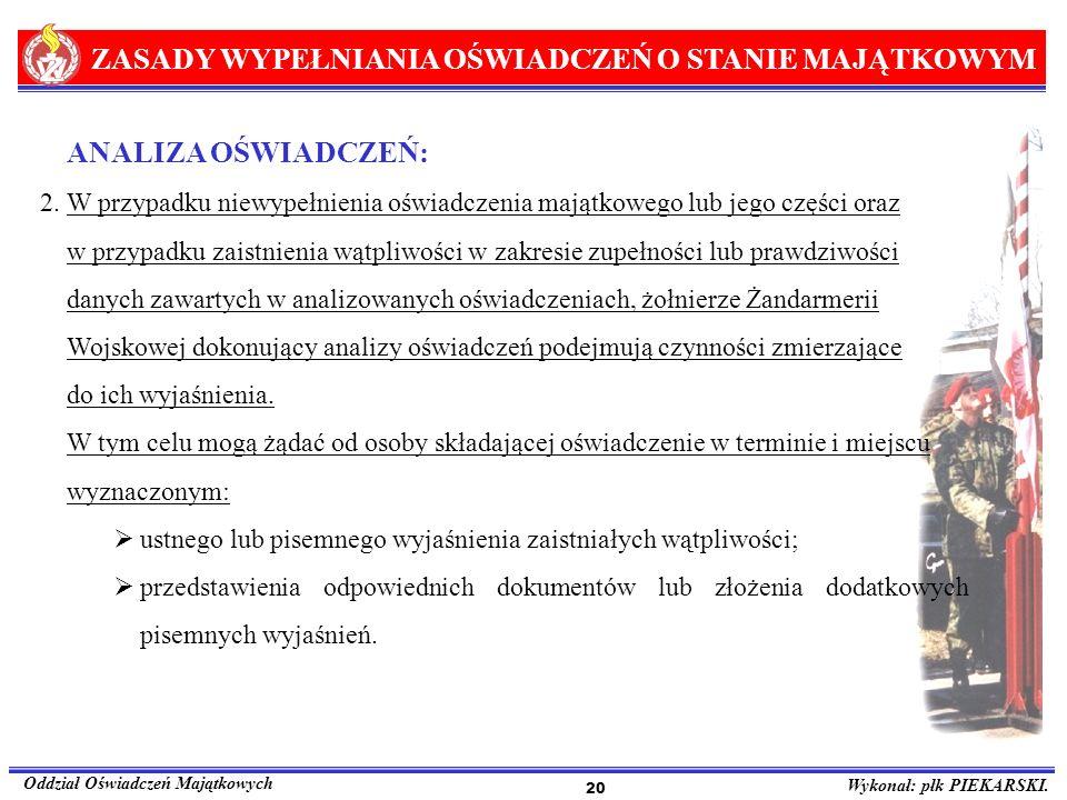ZASADY WYPEŁNIANIA OŚWIADCZEŃ O STANIE MAJĄTKOWYM Oddział Oświadczeń Majątkowych Wykonał: płk PIEKARSKI. 20 ANALIZA OŚWIADCZEŃ: 2.W przypadku niewypeł