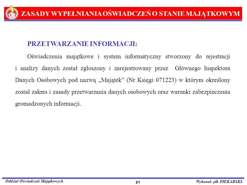 ZASADY WYPEŁNIANIA OŚWIADCZEŃ O STANIE MAJĄTKOWYM Oddział Oświadczeń Majątkowych Wykonał: płk PIEKARSKI. 21 PRZETWARZANIE INFORMACJI: Oświadczenia maj