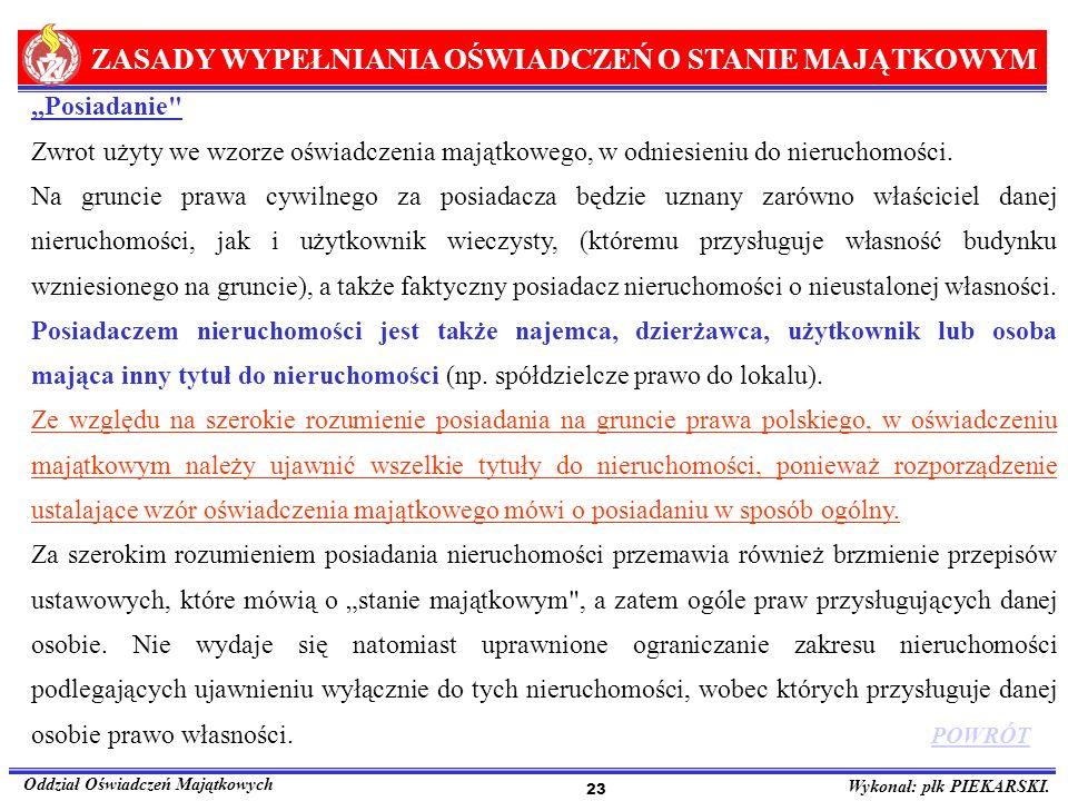 ZASADY WYPEŁNIANIA OŚWIADCZEŃ O STANIE MAJĄTKOWYM Oddział Oświadczeń Majątkowych Wykonał: płk PIEKARSKI. 23 Posiadanie