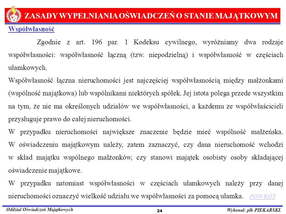 ZASADY WYPEŁNIANIA OŚWIADCZEŃ O STANIE MAJĄTKOWYM Oddział Oświadczeń Majątkowych Wykonał: płk PIEKARSKI. 24 Współwłasność Zgodnie z art. 196 par. 1 Ko
