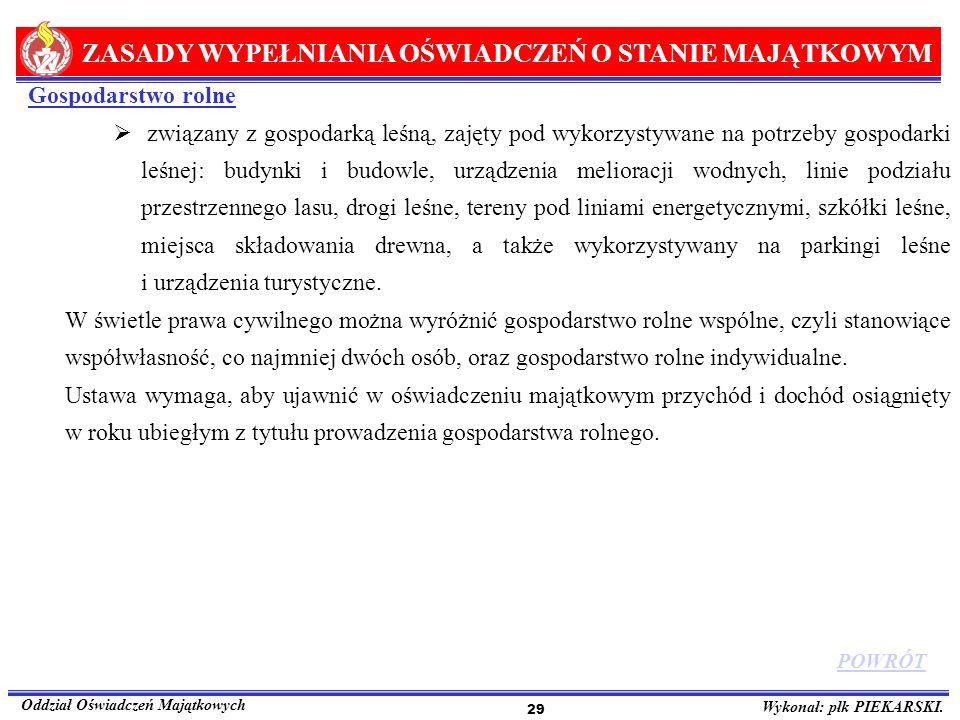 ZASADY WYPEŁNIANIA OŚWIADCZEŃ O STANIE MAJĄTKOWYM Oddział Oświadczeń Majątkowych Wykonał: płk PIEKARSKI. 29 Gospodarstwo rolne związany z gospodarką l