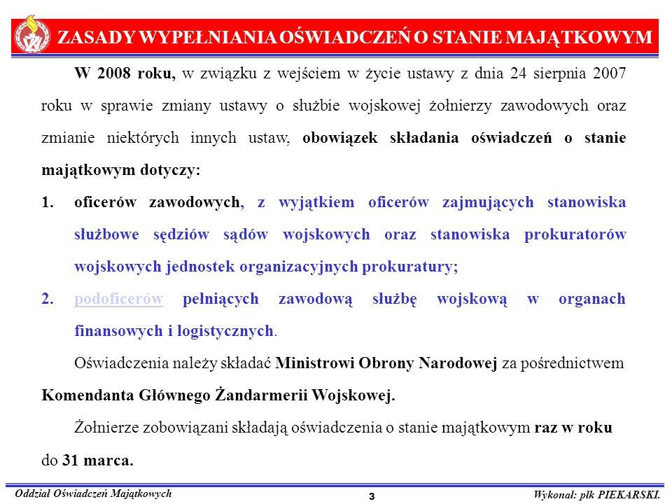 ZASADY WYPEŁNIANIA OŚWIADCZEŃ O STANIE MAJĄTKOWYM Oddział Oświadczeń Majątkowych Wykonał: płk PIEKARSKI. 3 W 2008 roku, w związku z wejściem w życie u