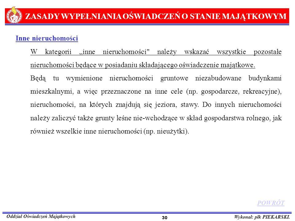 ZASADY WYPEŁNIANIA OŚWIADCZEŃ O STANIE MAJĄTKOWYM Oddział Oświadczeń Majątkowych Wykonał: płk PIEKARSKI. 30 Inne nieruchomości W kategorii inne nieruc