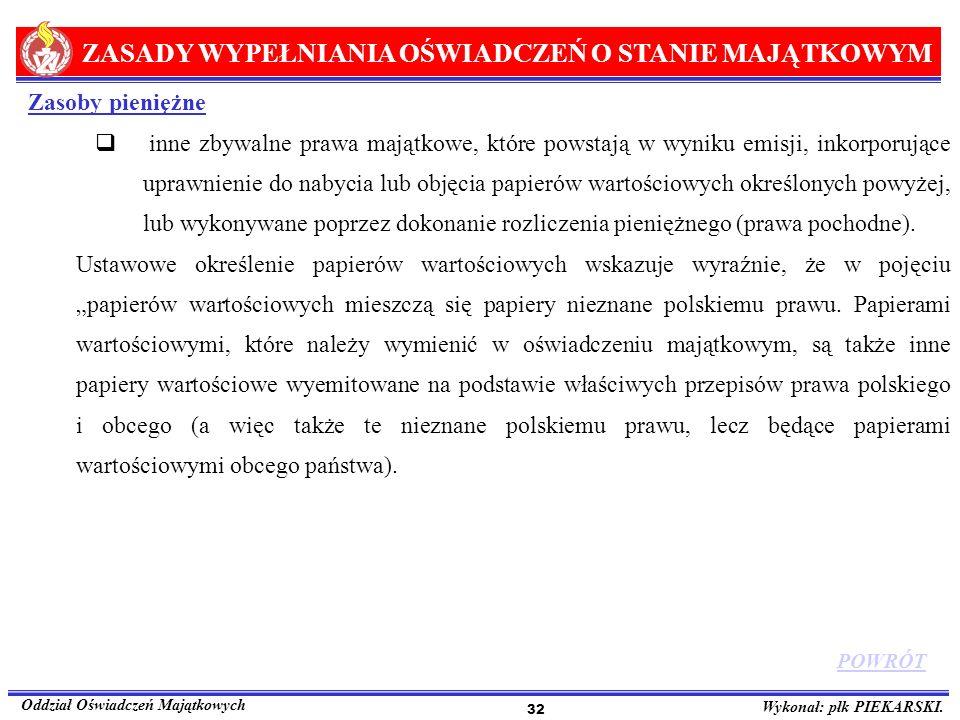 ZASADY WYPEŁNIANIA OŚWIADCZEŃ O STANIE MAJĄTKOWYM Oddział Oświadczeń Majątkowych Wykonał: płk PIEKARSKI. 32 Zasoby pieniężne inne zbywalne prawa mająt