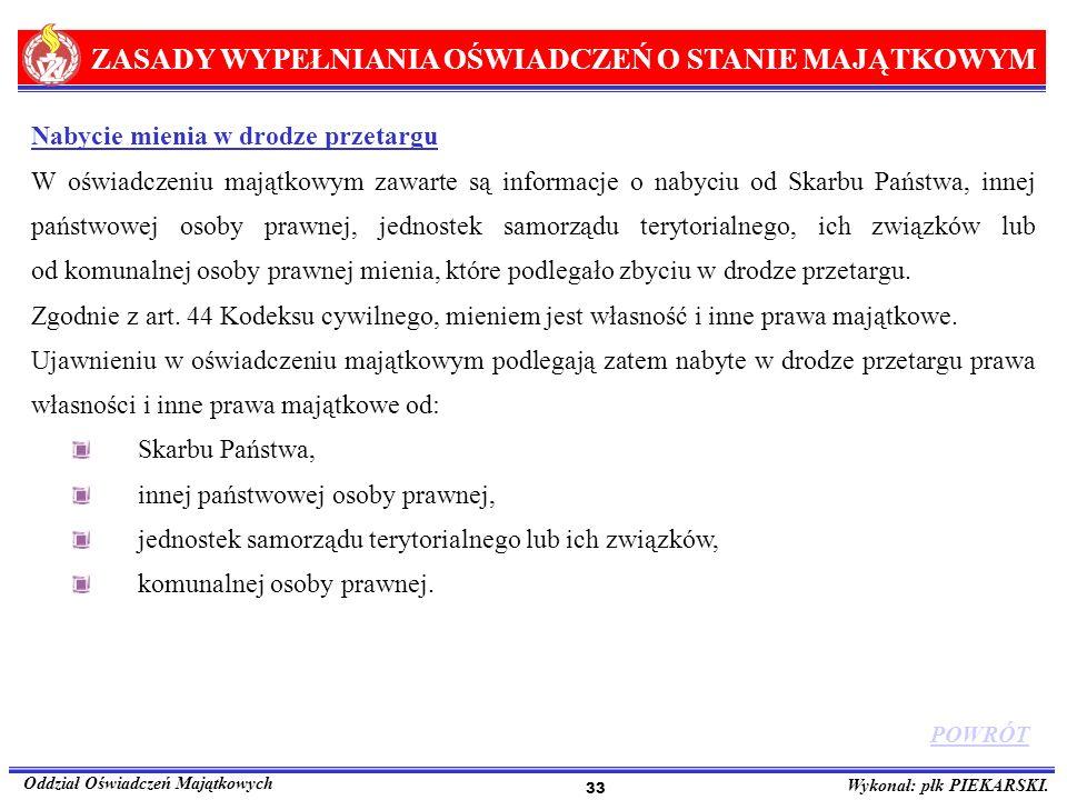 ZASADY WYPEŁNIANIA OŚWIADCZEŃ O STANIE MAJĄTKOWYM Oddział Oświadczeń Majątkowych Wykonał: płk PIEKARSKI. 33 Nabycie mienia w drodze przetargu W oświad