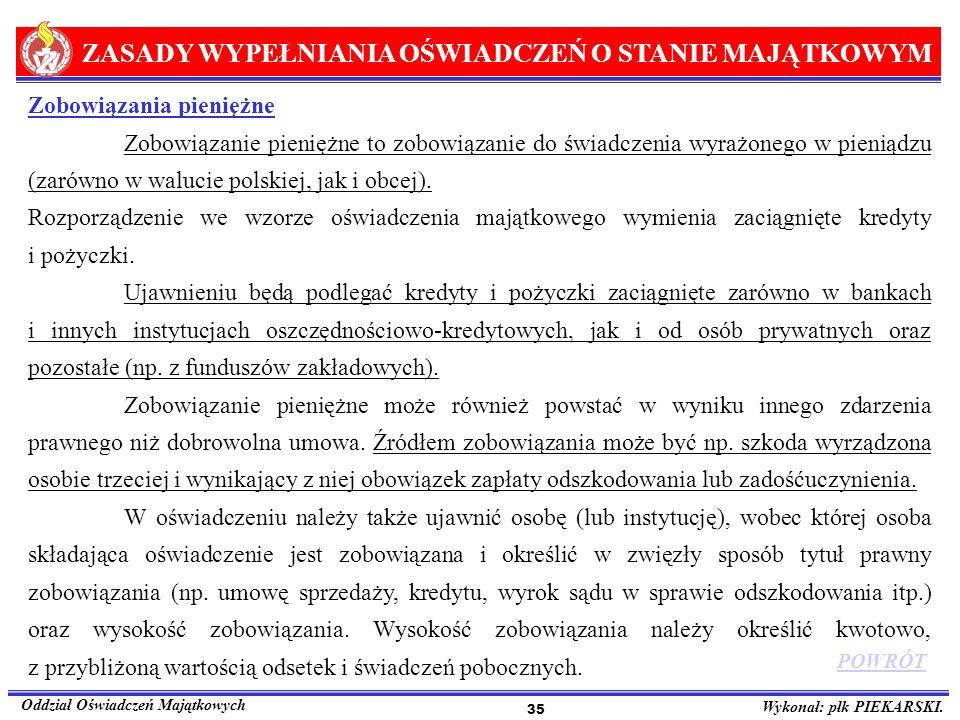 ZASADY WYPEŁNIANIA OŚWIADCZEŃ O STANIE MAJĄTKOWYM Oddział Oświadczeń Majątkowych Wykonał: płk PIEKARSKI. 35 Zobowiązania pieniężne Zobowiązanie pienię