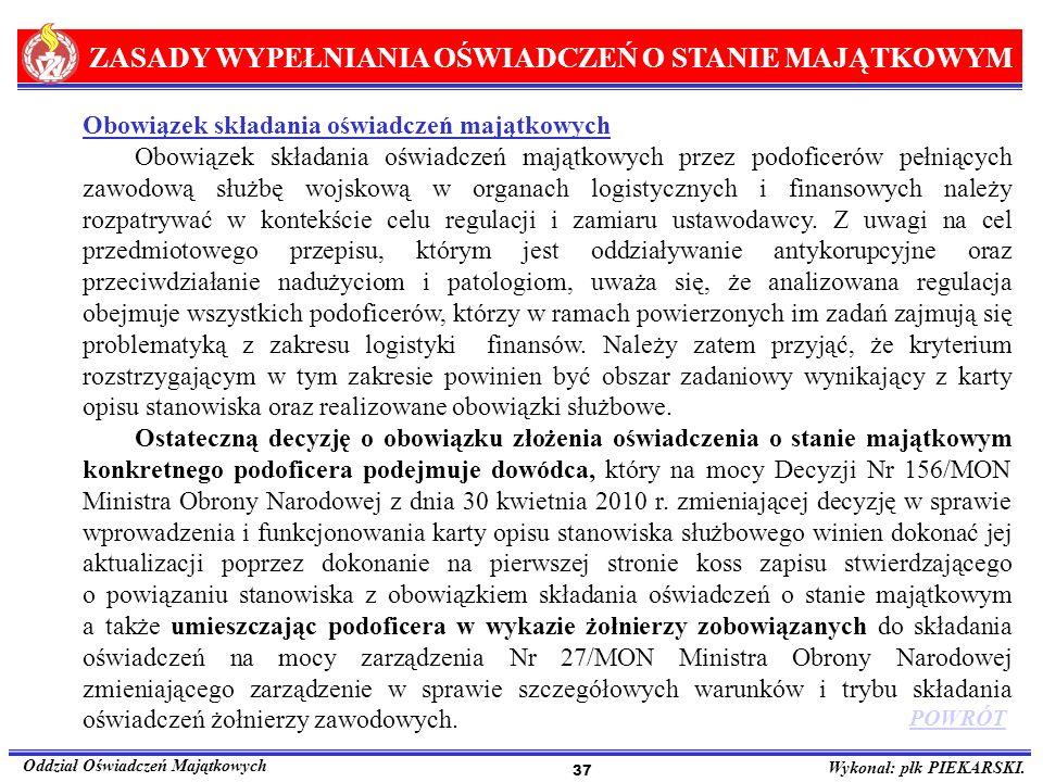 ZASADY WYPEŁNIANIA OŚWIADCZEŃ O STANIE MAJĄTKOWYM Oddział Oświadczeń Majątkowych Wykonał: płk PIEKARSKI. 37 Obowiązek składania oświadczeń majątkowych