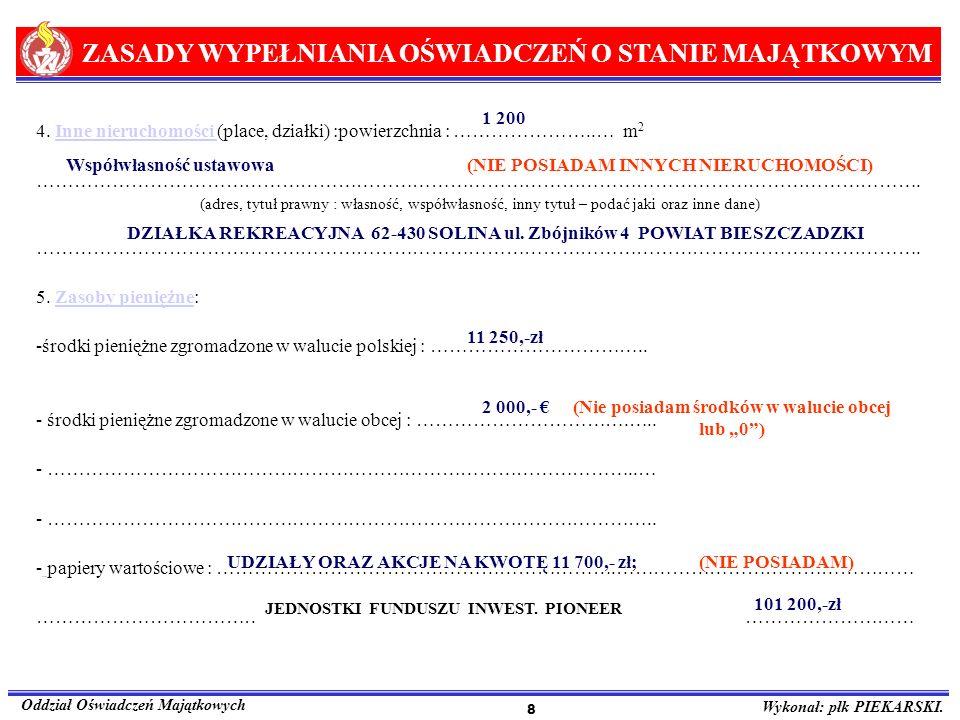 ZASADY WYPEŁNIANIA OŚWIADCZEŃ O STANIE MAJĄTKOWYM Oddział Oświadczeń Majątkowych Wykonał: płk PIEKARSKI. 8 4. Inne nieruchomości (place, działki) :pow