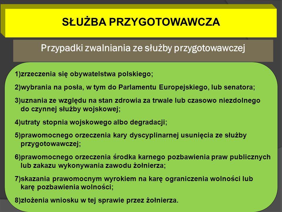 SŁUŻBA PRZYGOTOWAWCZA Przypadki zwalniania ze służby przygotowawczej 1)zrzeczenia się obywatelstwa polskiego; 2)wybrania na posła, w tym do Parlamentu