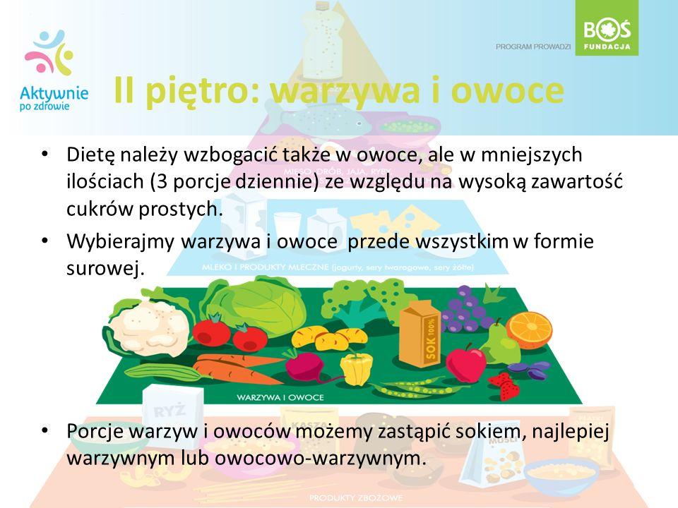 II piętro: warzywa i owoce Dietę należy wzbogacić także w owoce, ale w mniejszych ilościach (3 porcje dziennie) ze względu na wysoką zawartość cukrów