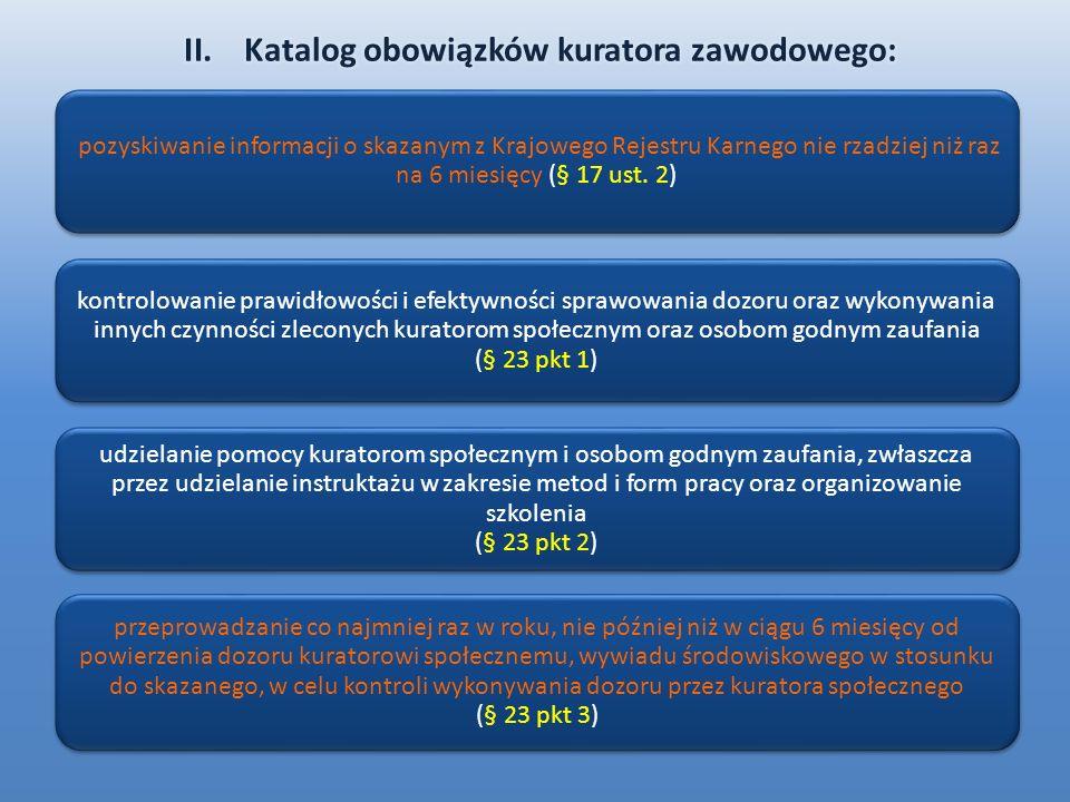 pozyskiwanie informacji o skazanym z Krajowego Rejestru Karnego nie rzadziej niż raz na 6 miesięcy (§ 17 ust. 2) kontrolowanie prawidłowości i efektyw