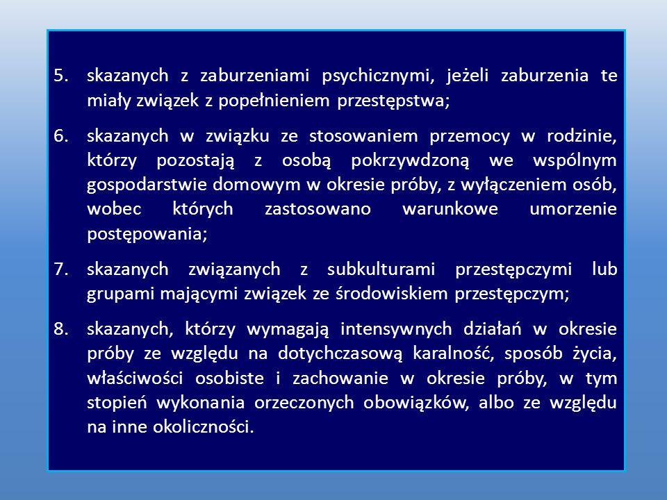 5.skazanych z zaburzeniami psychicznymi, jeżeli zaburzenia te miały związek z popełnieniem przestępstwa; 6.skazanych w związku ze stosowaniem przemocy