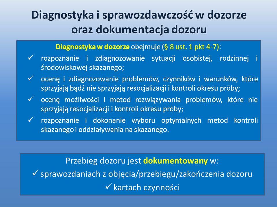 Diagnostyka w dozorze obejmuje (§ 8 ust. 1 pkt 4-7): rozpoznanie i zdiagnozowanie sytuacji osobistej, rodzinnej i środowiskowej skazanego; ocenę i zdi