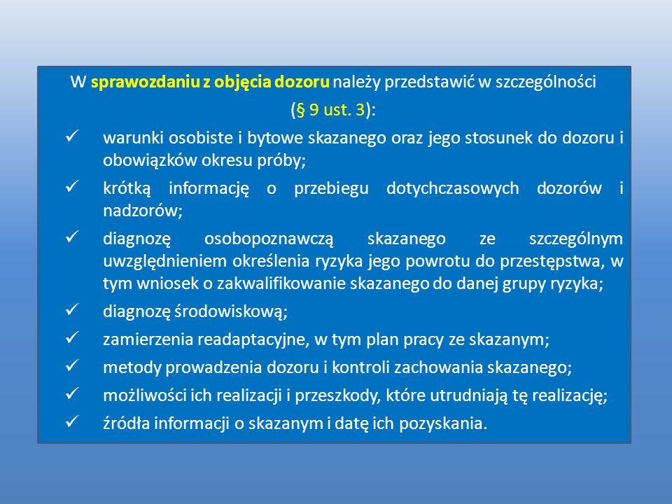 W sprawozdaniu z objęcia dozoru należy przedstawić w szczególności (§ 9 ust. 3): warunki osobiste i bytowe skazanego oraz jego stosunek do dozoru i ob