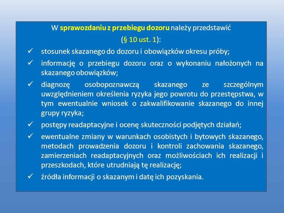 W sprawozdaniu z przebiegu dozoru należy przedstawić (§ 10 ust. 1): stosunek skazanego do dozoru i obowiązków okresu próby; informację o przebiegu doz