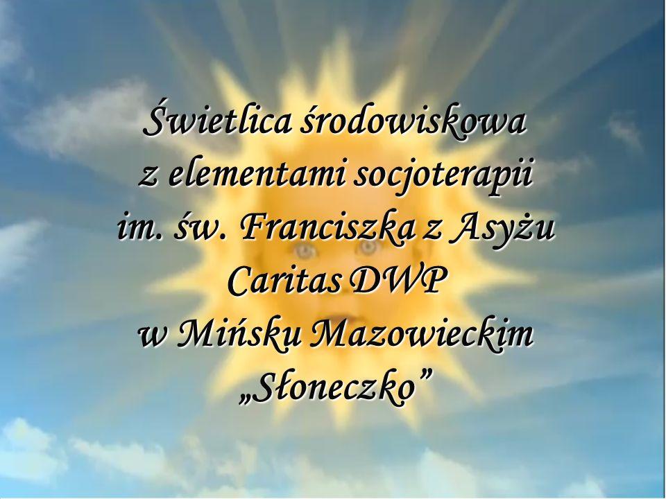 Świetlica środowiskowa z elementami socjoterapii im. św. Franciszka z Asyżu Caritas DWP w Mińsku Mazowieckim Słoneczko