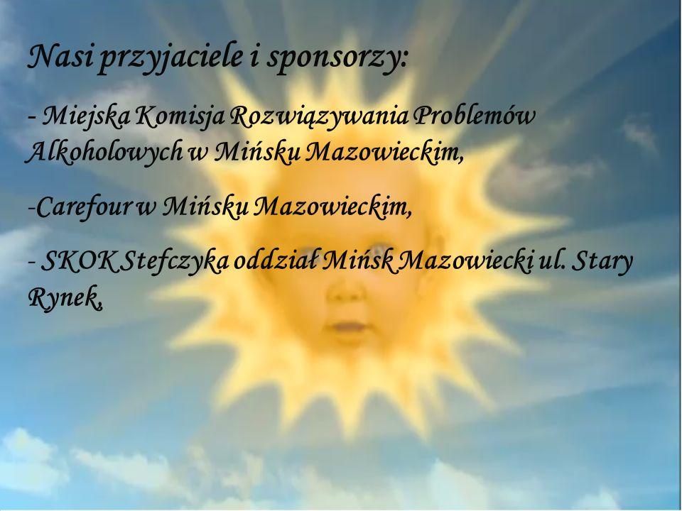 Nasi przyjaciele i sponsorzy: - Miejska Komisja Rozwiązywania Problemów Alkoholowych w Mińsku Mazowieckim, -Carefour w Mińsku Mazowieckim, - SKOK Stef