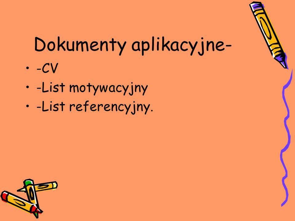 Dokumenty aplikacyjne- -CV -List motywacyjny -List referencyjny.