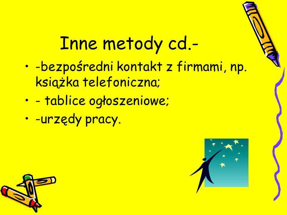 Inne metody cd.- -bezpośredni kontakt z firmami, np.