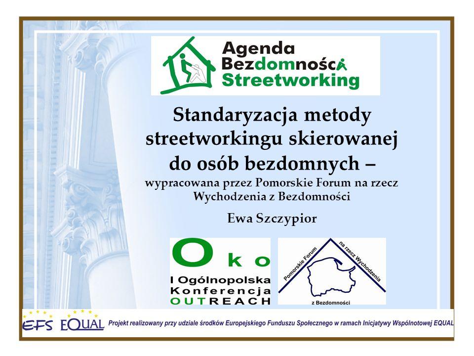 Standaryzacja metody streetworkingu skierowanej do osób bezdomnych – wypracowana przez Pomorskie Forum na rzecz Wychodzenia z Bezdomności Ewa Szczypio