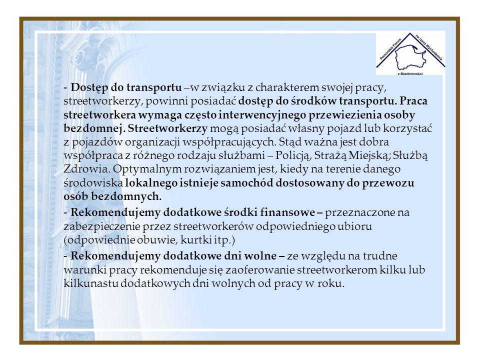 - Dostęp do transportu –w związku z charakterem swojej pracy, streetworkerzy, powinni posiadać dostęp do środków transportu. Praca streetworkera wymag