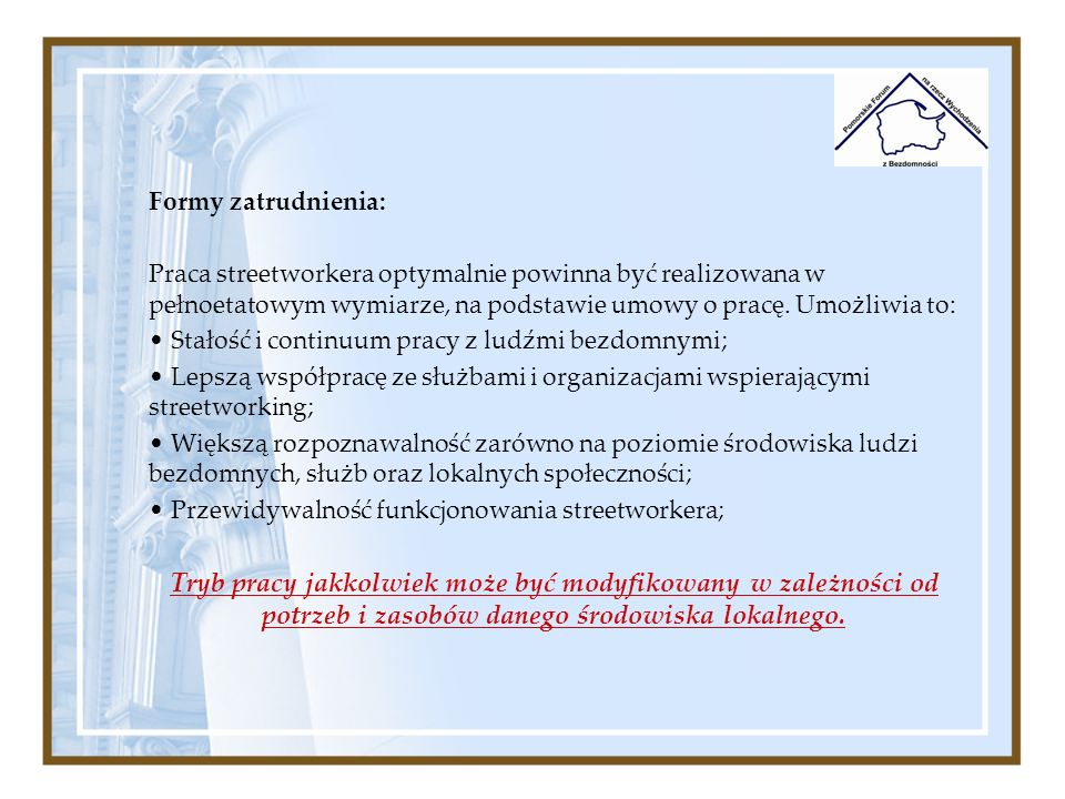 Formy zatrudnienia: Praca streetworkera optymalnie powinna być realizowana w pełnoetatowym wymiarze, na podstawie umowy o pracę. Umożliwia to: Stałość