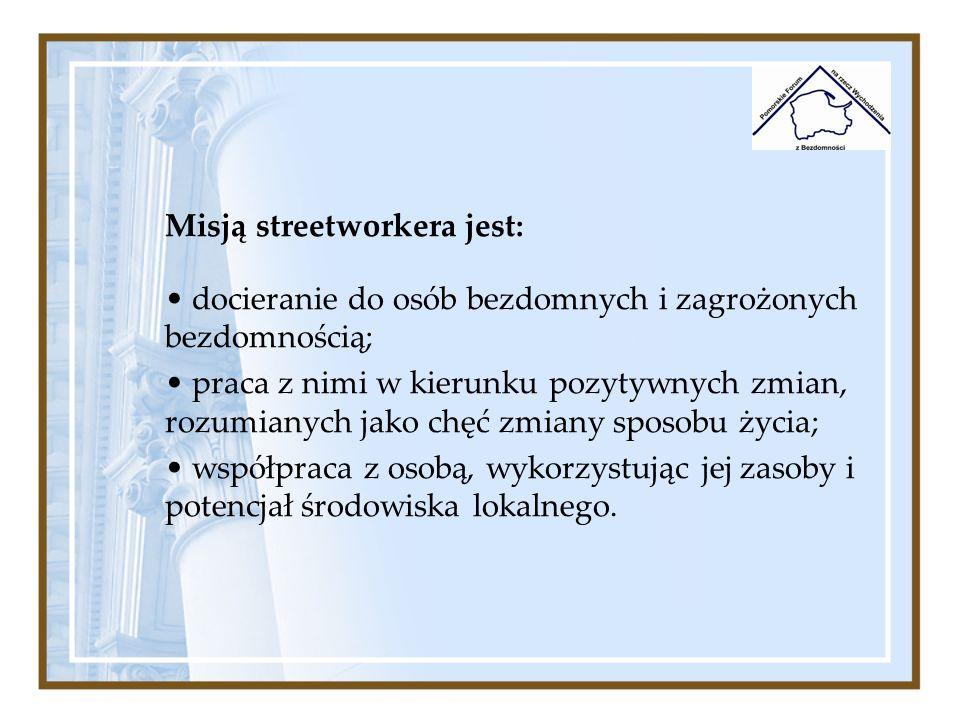 Misją streetworkera jest: docieranie do osób bezdomnych i zagrożonych bezdomnością; praca z nimi w kierunku pozytywnych zmian, rozumianych jako chęć z