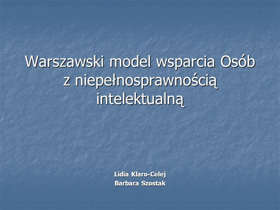 Warszawski model wsparcia Osób z niepełnosprawnością intelektualną Lidia Klaro-Celej Barbara Szostak