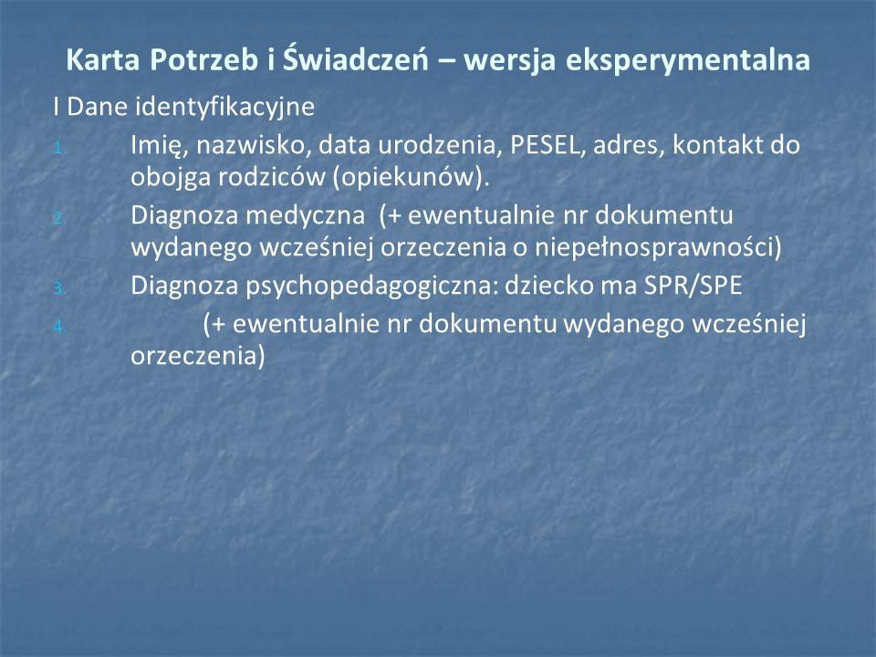 Karta Potrzeb i Świadczeń – wersja eksperymentalna I Dane identyfikacyjne 1. 1. Imię, nazwisko, data urodzenia, PESEL, adres, kontakt do obojga rodzic