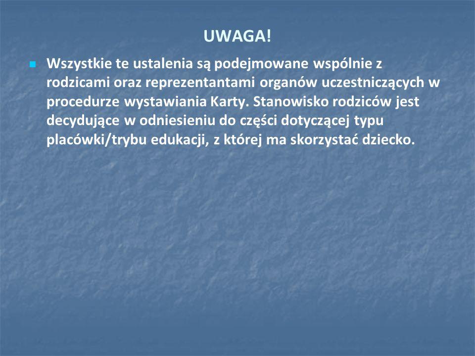 UWAGA! Wszystkie te ustalenia są podejmowane wspólnie z rodzicami oraz reprezentantami organów uczestniczących w procedurze wystawiania Karty. Stanowi