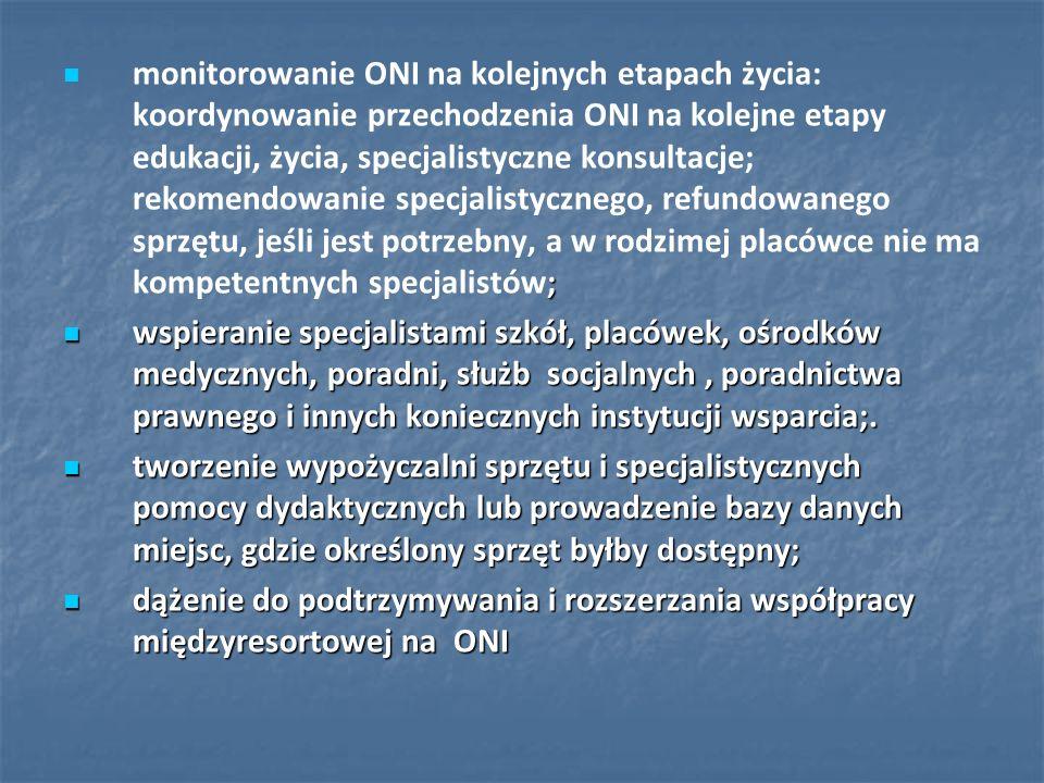 ; monitorowanie ONI na kolejnych etapach życia: koordynowanie przechodzenia ONI na kolejne etapy edukacji, życia, specjalistyczne konsultacje; rekomen