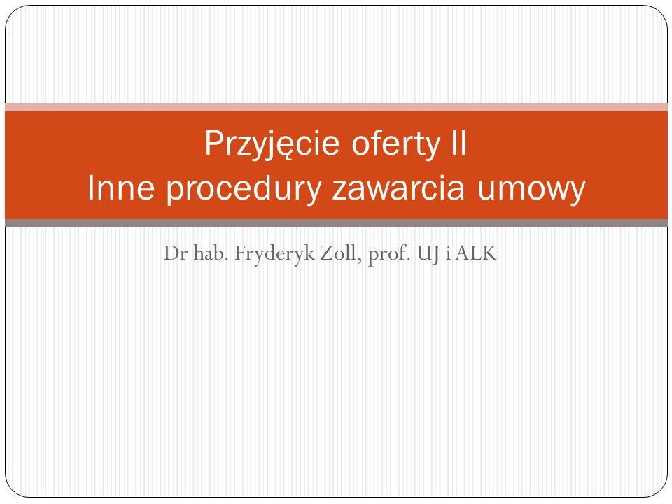 Dr hab. Fryderyk Zoll, prof. UJ i ALK Przyjęcie oferty II Inne procedury zawarcia umowy