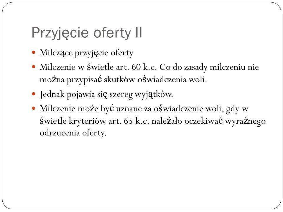 Przyjęcie oferty II Problem 1 Wynajmuj ą cy A zło ż ył najemcy B ofert ę obni ż enia czynszu o 10%.