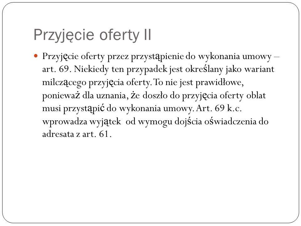 Przyjęcie oferty II Przyj ę cie oferty przez przyst ą pienie do wykonania umowy – art. 69. Niekiedy ten przypadek jest okre ś lany jako wariant milcz