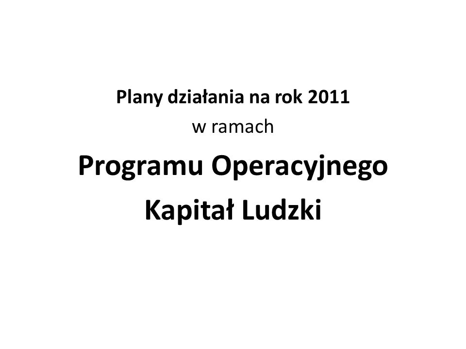 Plany działania na rok 2011 w ramach Programu Operacyjnego Kapitał Ludzki