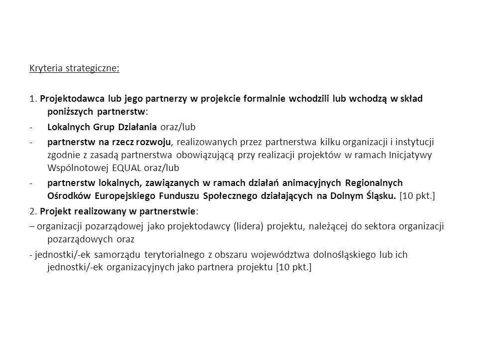 Kryteria strategiczne: 1. Projektodawca lub jego partnerzy w projekcie formalnie wchodzili lub wchodzą w skład poniższych partnerstw: -Lokalnych Grup