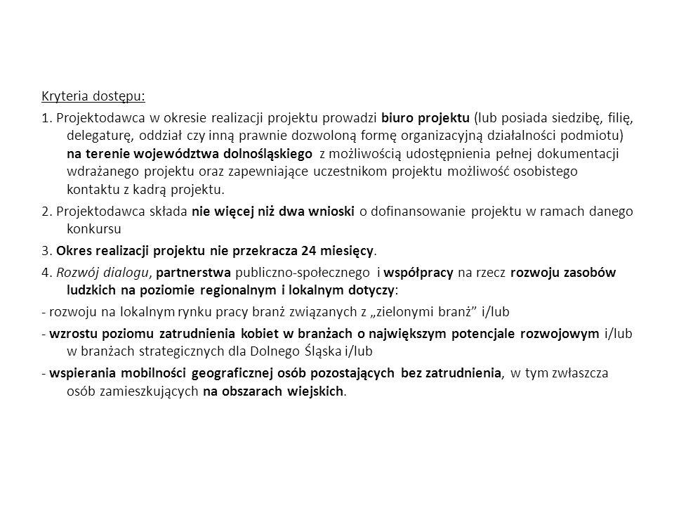 Kryteria dostępu: 1. Projektodawca w okresie realizacji projektu prowadzi biuro projektu (lub posiada siedzibę, filię, delegaturę, oddział czy inną pr