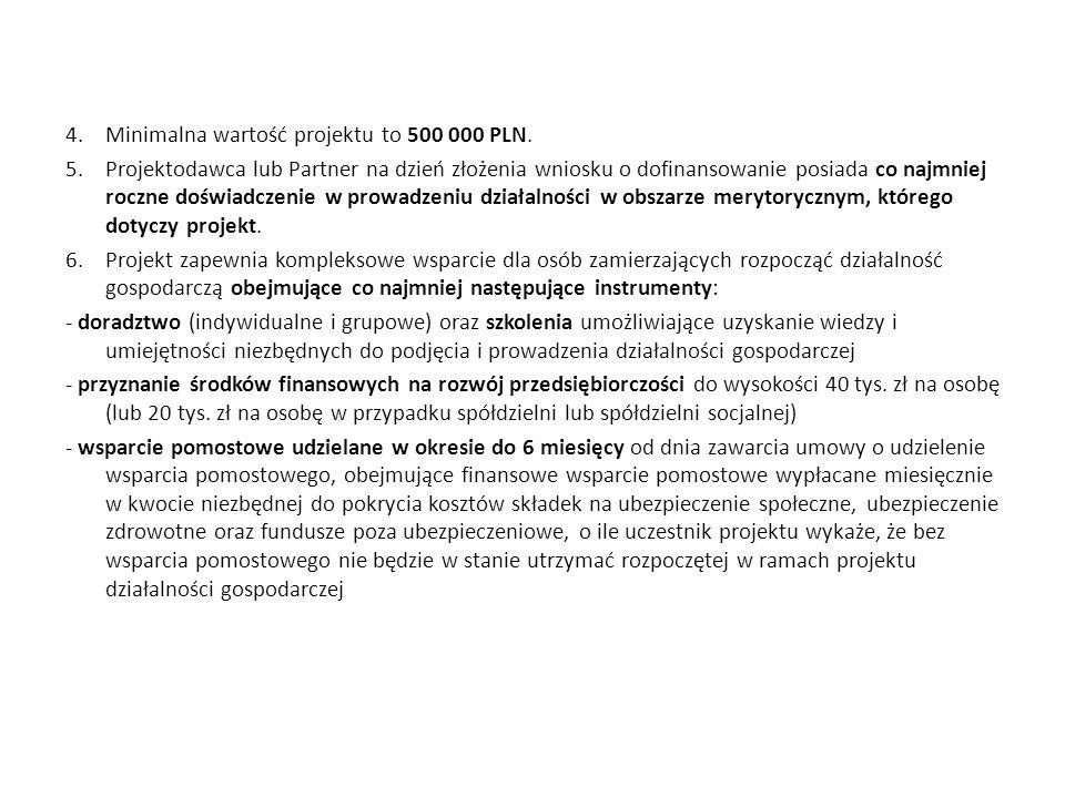 4.Minimalna wartość projektu to 500 000 PLN. 5.Projektodawca lub Partner na dzień złożenia wniosku o dofinansowanie posiada co najmniej roczne doświad