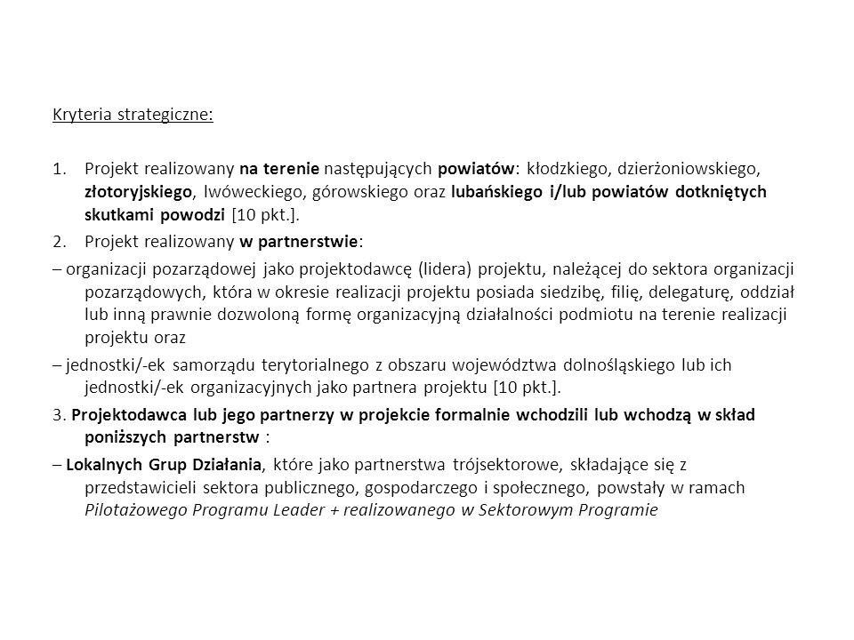 Kryteria strategiczne: 1.Projekt realizowany na terenie następujących powiatów: kłodzkiego, dzierżoniowskiego, złotoryjskiego, lwóweckiego, górowskieg