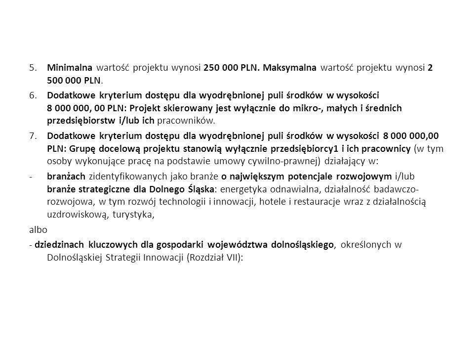 5. Minimalna wartość projektu wynosi 250 000 PLN. Maksymalna wartość projektu wynosi 2 500 000 PLN. 6. Dodatkowe kryterium dostępu dla wyodrębnionej p