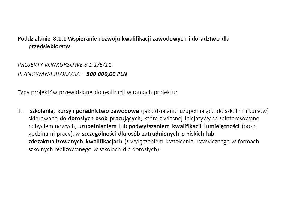 Poddziałanie 8.1.1 Wspieranie rozwoju kwalifikacji zawodowych i doradztwo dla przedsiębiorstw PROJEKTY KONKURSOWE 8.1.1/E/11 PLANOWANA ALOKACJA – 500