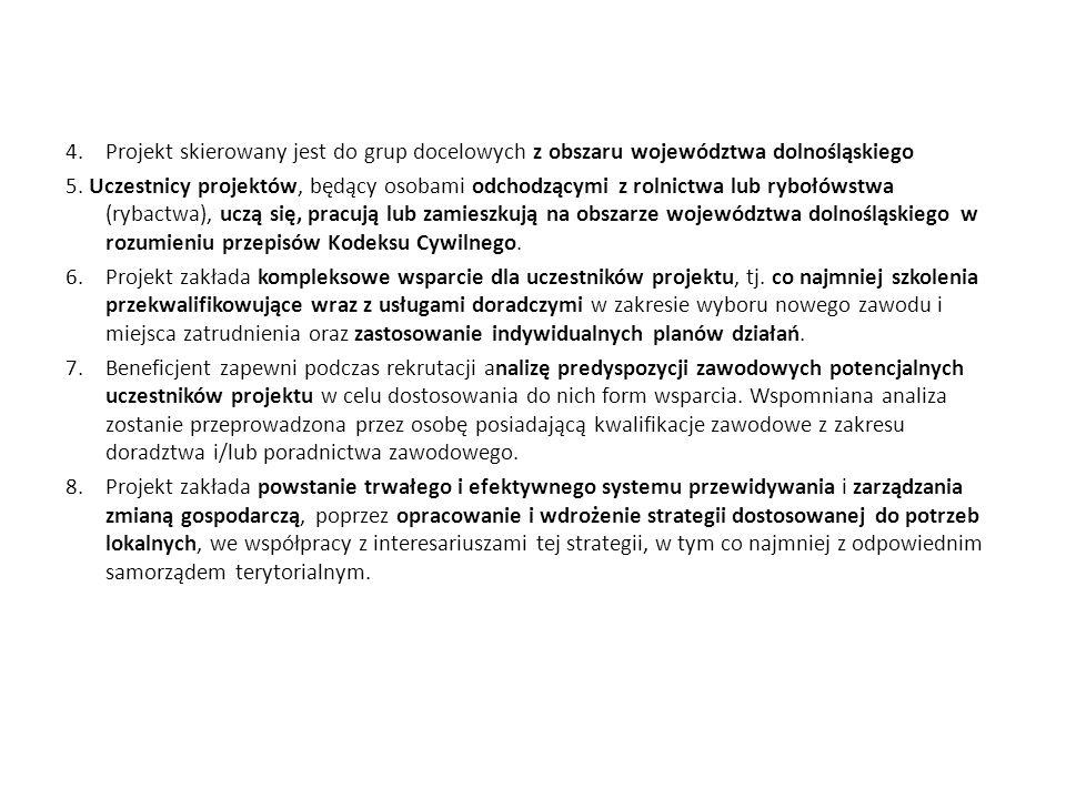 4.Projekt skierowany jest do grup docelowych z obszaru województwa dolnośląskiego 5. Uczestnicy projektów, będący osobami odchodzącymi z rolnictwa lub