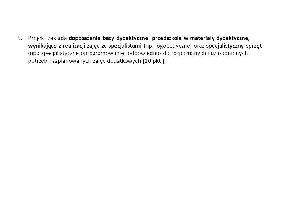5.Projekt zakłada doposażenie bazy dydaktycznej przedszkola w materiały dydaktyczne, wynikające z realizacji zajęć ze specjalistami (np. logopedyczne)