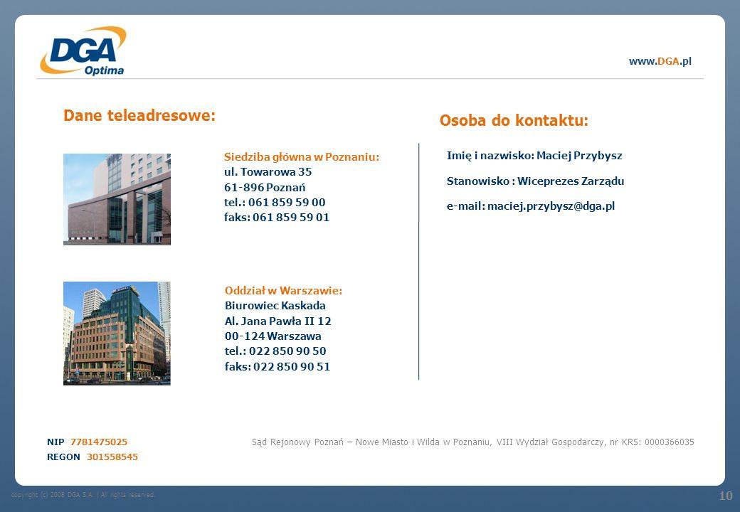 copyright (c) 2008 DGA S.A.   All rights reserved. www.DGA.pl 10 Dane teleadresowe: Siedziba główna w Poznaniu: ul. Towarowa 35 61-896 Poznań tel.: 06