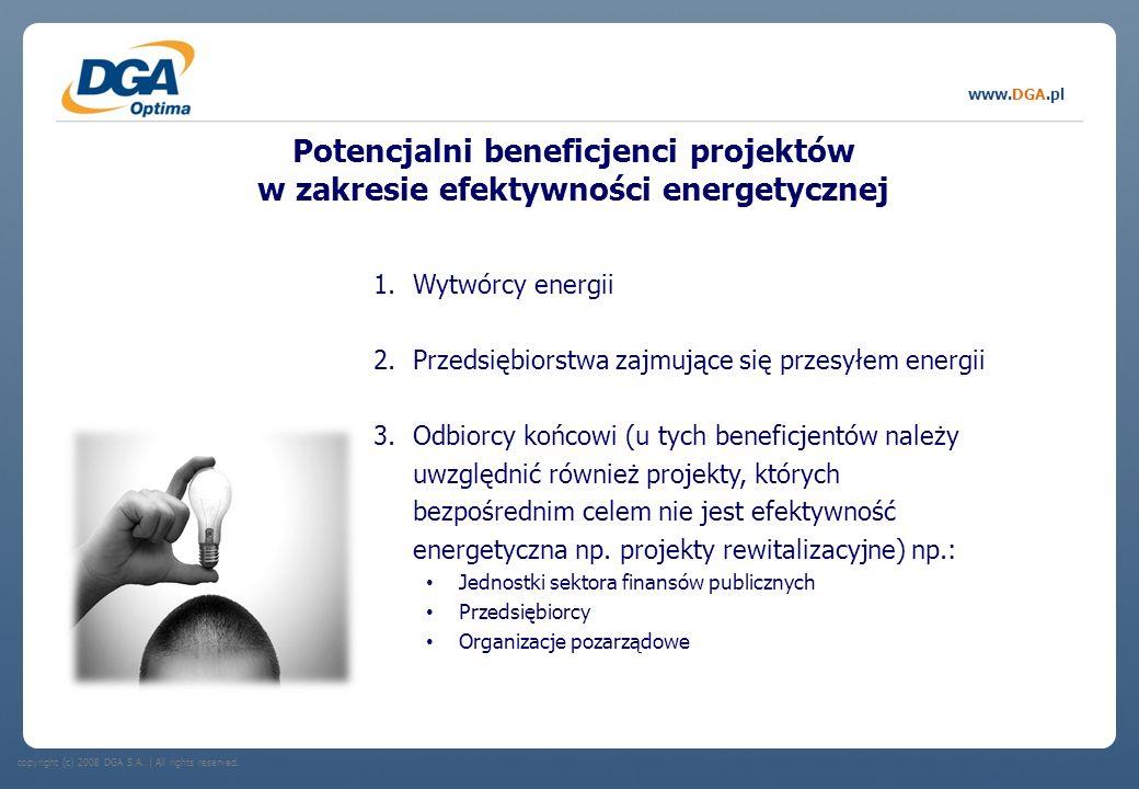 copyright (c) 2008 DGA S.A.   All rights reserved. www.DGA.pl Potencjalni beneficjenci projektów w zakresie efektywności energetycznej 1.Wytwórcy ener